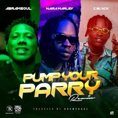 "Abramsoul – ""Pump Your Parry"" (Remix) ft. Naira Marley C Blvck"