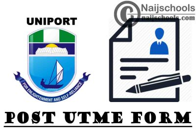 University of Port Harcourt (UNIPORT) Post UTME Screening Form for 2021/2022 Academic Session | APPLY NOW