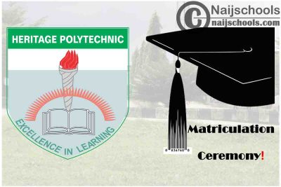Heritage Polytechnic 12th Matriculation Ceremony Schedule for Newly Admitted Students | CHECK NOW