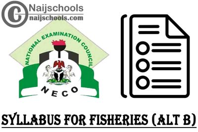 NECO Syllabus for Fisheries (ALT B) 2020/2021 SSCE & GCE   DOWNLOAD & CHECK NOW