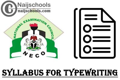 NECO Syllabus for Typewriting 2020/2021 SSCE & GCE | DOWNLOAD & CHECK NOW