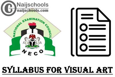 NECO Syllabus for Visual Art 2020/2021 SSCE & GCE | DOWNLOAD & CHECK NOW