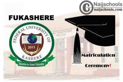 Federal University of Kashere (FUKASHERE) 2020/2021 Matriculation Ceremony Schedule for Newly Admitted Students | CHECK NOW