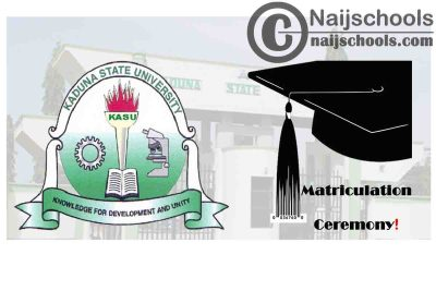 Kaduna State University (KASU) 2020/2021 Notice on Matriculation Ceremony for Newly Admitted Students   CHECK NOW
