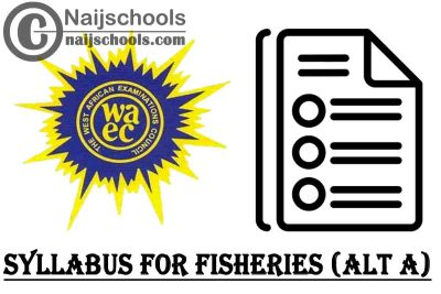 WAEC Syllabus for Fisheries (ALT A) 2020/2021 SSCE & GCE   DOWNLOAD & CHECK NOW