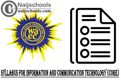 WAEC Syllabus for Information and Communication Technology (Core) 2020/2021 SSCE & GCE | DOWNLOAD & CHECK NOW