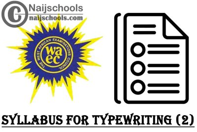 WAEC Syllabus for Typewriting (2) 2020/2021 SSCE & GCE | DOWNLOAD & CHECK NOW
