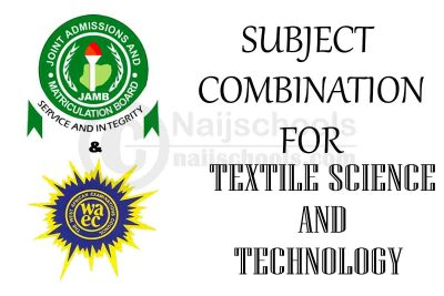 JAMB and WAEC (O'Level) Subject Combination for Textile Science and Technology
