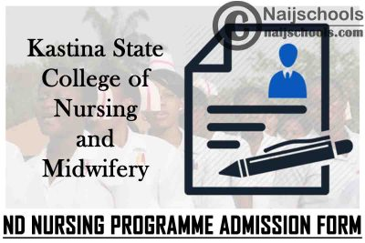 Katsina State College of Nursing and Midwifery ND Nursing Programme Admission Form for 2021/2022 Academic Session   APPLY NOW