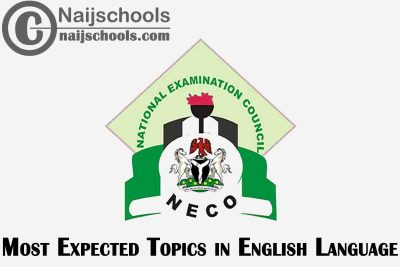 Most Expected Topics in 2021 NECO English Language SSCE & GCE | CHECK NOW