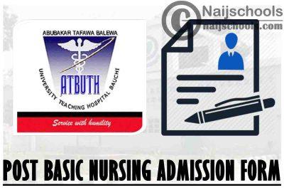 Abubakar Tafawa Balewa University Teaching Hospital (ATBUTH) Post Basic Nursing Programme Admission Form for 2021/2022 Academic Session | APPLY NOW