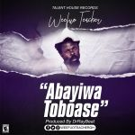 WEEFUO TEACHER – ABAYIWA TOBOASE (PROD BY DR RAY)