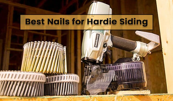 Best Nails for Hardie Siding