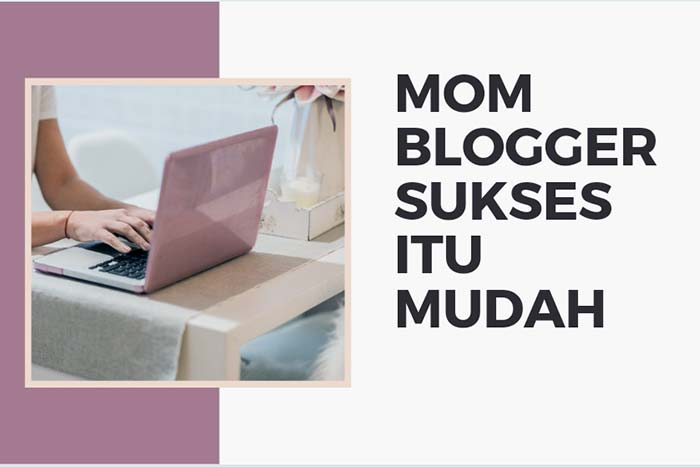 Jadi Mom Blogger Sukses