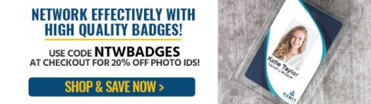 Network Effectively with High Quality Badges, Use Code NTWBADGES at checkout for 20% off photo IDs