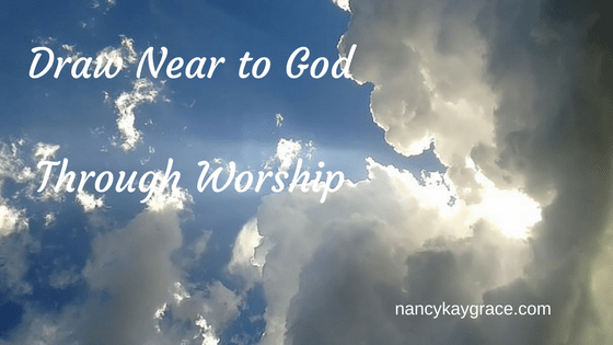 Draw Near To God Through Worship Nancy Kay Grace