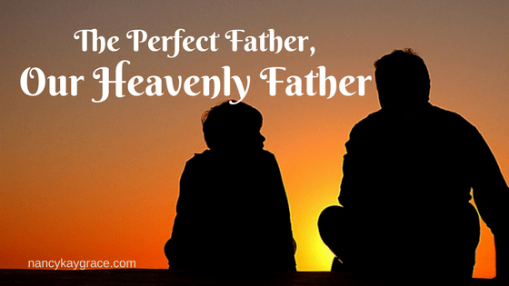 The Perfect Father, Our Heavenly Father