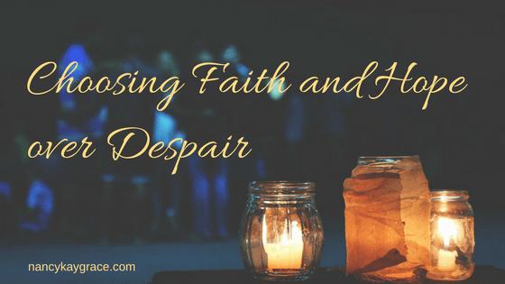 Choosing Faith and Hope over Despair