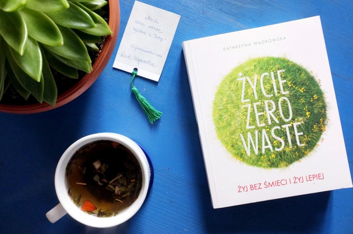 """""""Życie zero waste"""" Kasi Wągrowskiej - podręcznik dla początkujących i nie tylko"""