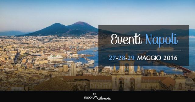 Eventi Napoli weekend 27, 28 e 29 maggio 2016