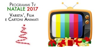 Programmi tv Natale 2017: varietà, film e cartoni animati