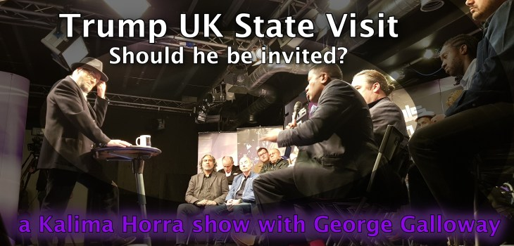 Trump UK visit - Kalima Horra with George Galloway - a Narcissi produciton