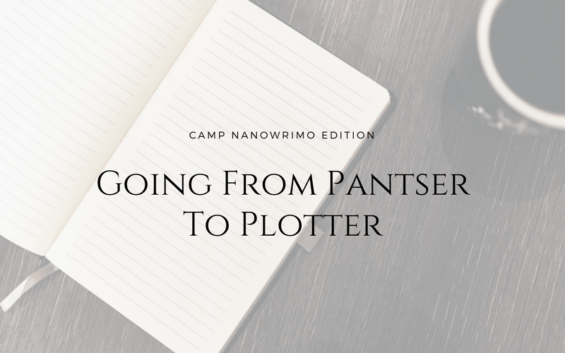 Going From Pantser to Plotter - Camp NaNoWriMo Edition