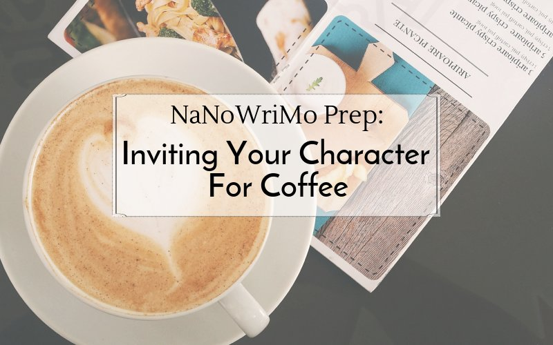 NaNoWriMo Prep: Inviting Your Character To Coffee