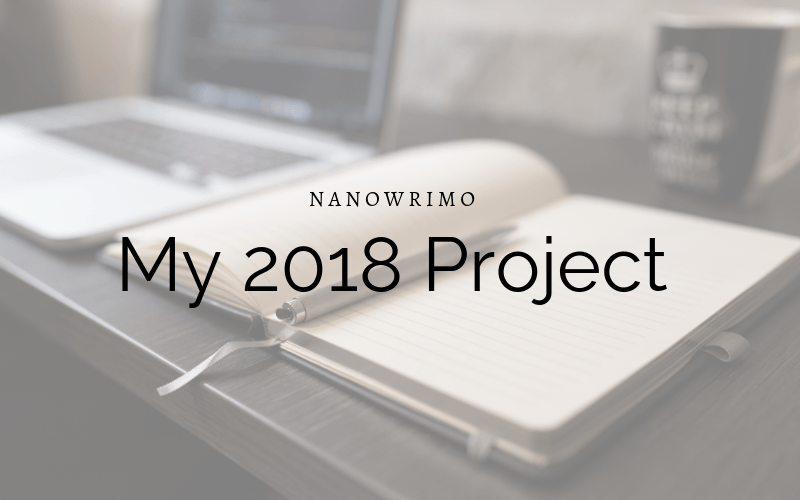 NaNoWriMo: My 2018 Project