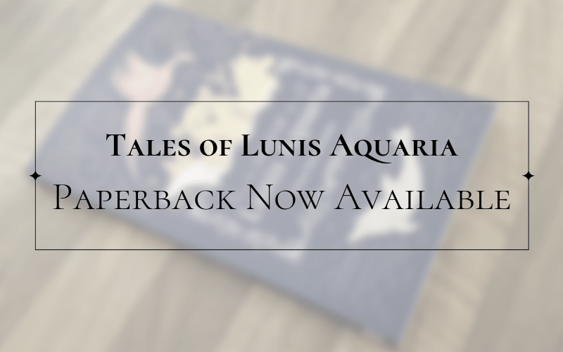 Tales of Lunis Aquaria Paperback Available