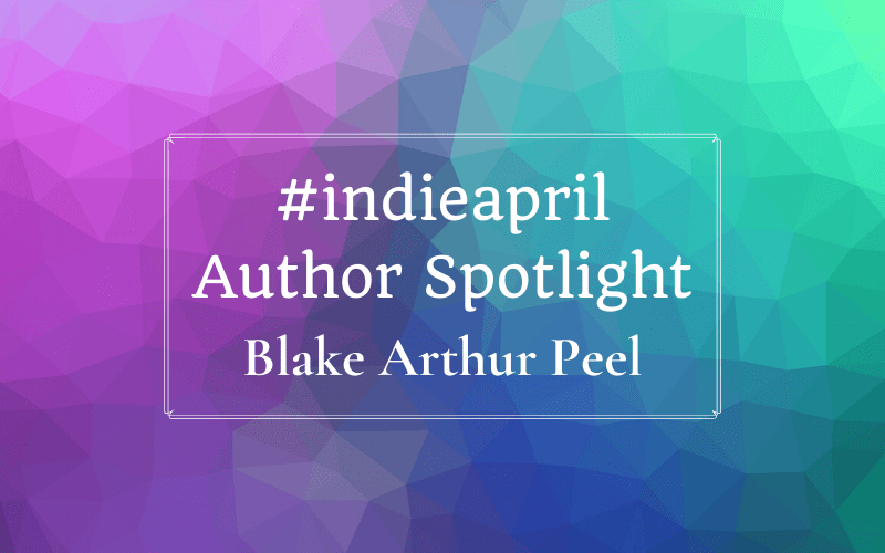 #Indieapril Author Spotlight: Blake Arthur Peel