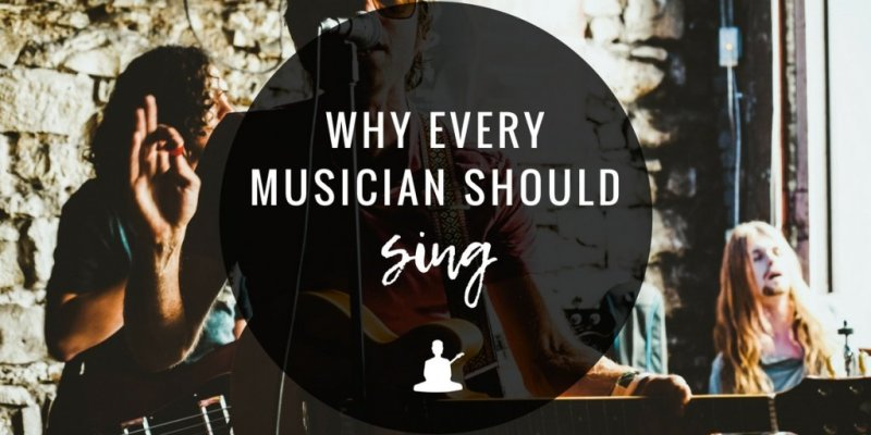 Why every musician should sing.