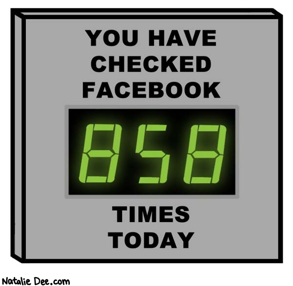 You have checked facebook 858 times today