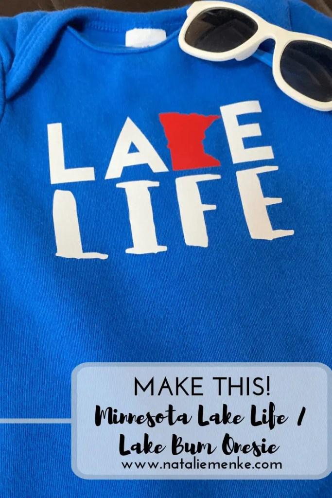 "Make this Minnesota ""Lake Life / Lake Bum"" state onesie using the complete Cricut tutorial at www.nataliemenke.com"