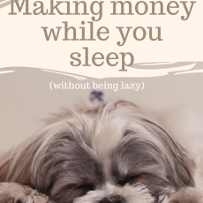 Why Making Money While You Sleep Isn't Being Lazy