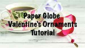 Valentine's Paper Globe Ornament Tutorial - free Silhouette Studio templates!
