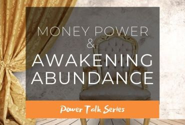 Money Power & Awakening Abundance – Power Talk series