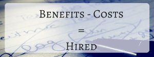 Benefits - Costs = Hired: The Equation - Why Companies Hire