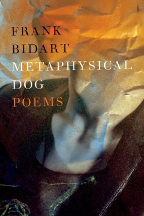 Metaphysical Dog by Frank Bidart book cover