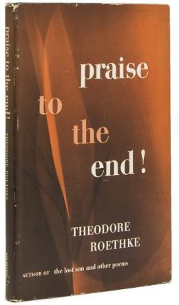 Praise to the End by Theodore Roethke book cover
