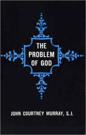 The Problem of God by John Courtney Murray SJ book cover