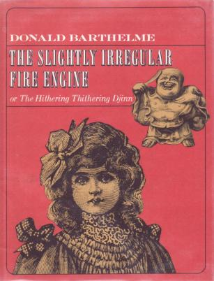 cover of The Slightly Irregular Fire Engine or The Hithering Thithering Djinn by Donald Barthelme