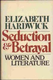 cover of Seduction and Betrayal Women and Literature by Elizabeth Hardwick