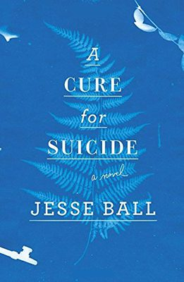 A Cure for Suicide by Jesse Ball book cover, 2015