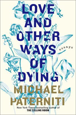 Love and Other Ways of Dying: Essays by Michael Paterniti book cover, 2015