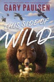 This Side of Wild by Gary Paulsen book cover, 2015.