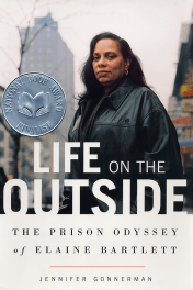 Life on the Outside: The Prison Odyssey of Elaine Bartlett by Jennifer Gonnerman book cover, 2004