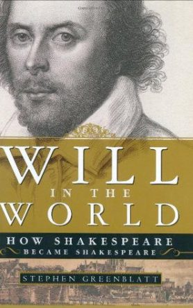 Will in the World: How Shakespeare Became Shakespeare by Stephen Greenblatt, 2004