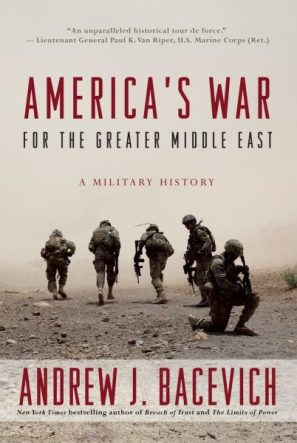 America's War for the Greater Middle East: A Military History, by Andrew Bacevich book cover