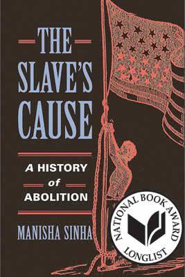 The Slave's Cause: A History of Abolition, by Manisha Sinha book cover